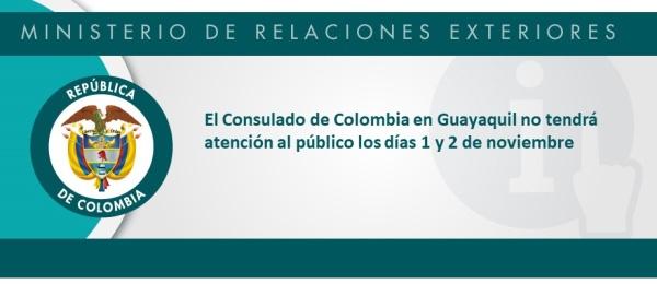 El Consulado de Colombia en Guayaquil informa que los días 1 y 2 de noviembre de 2018 no habrá atención